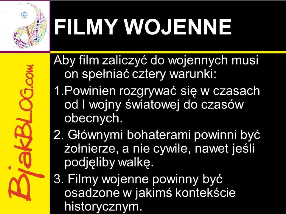 FILMY WOJENNE Aby film zaliczyć do wojennych musi on spełniać cztery warunki: 1.Powinien rozgrywać się w czasach od I wojny światowej do czasów obecny