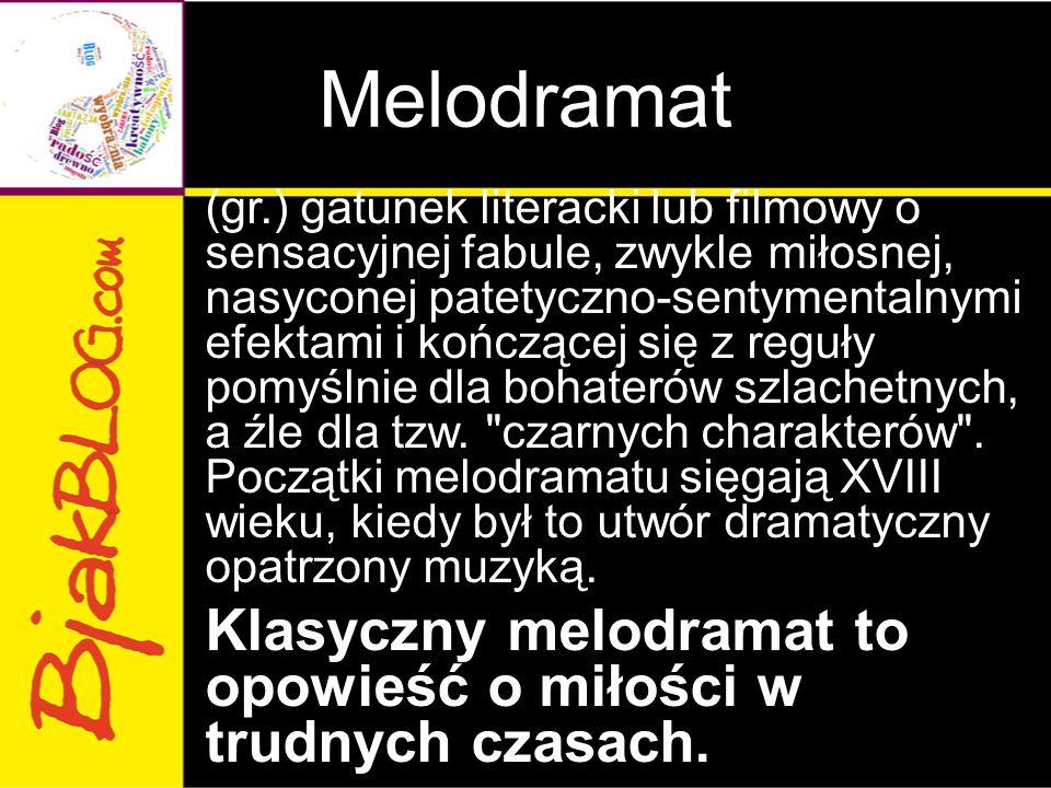 Melodramat (gr.) gatunek literacki lub filmowy o sensacyjnej fabule, zwykle miłosnej, nasyconej patetyczno-sentymentalnymi efektami i kończącej się z