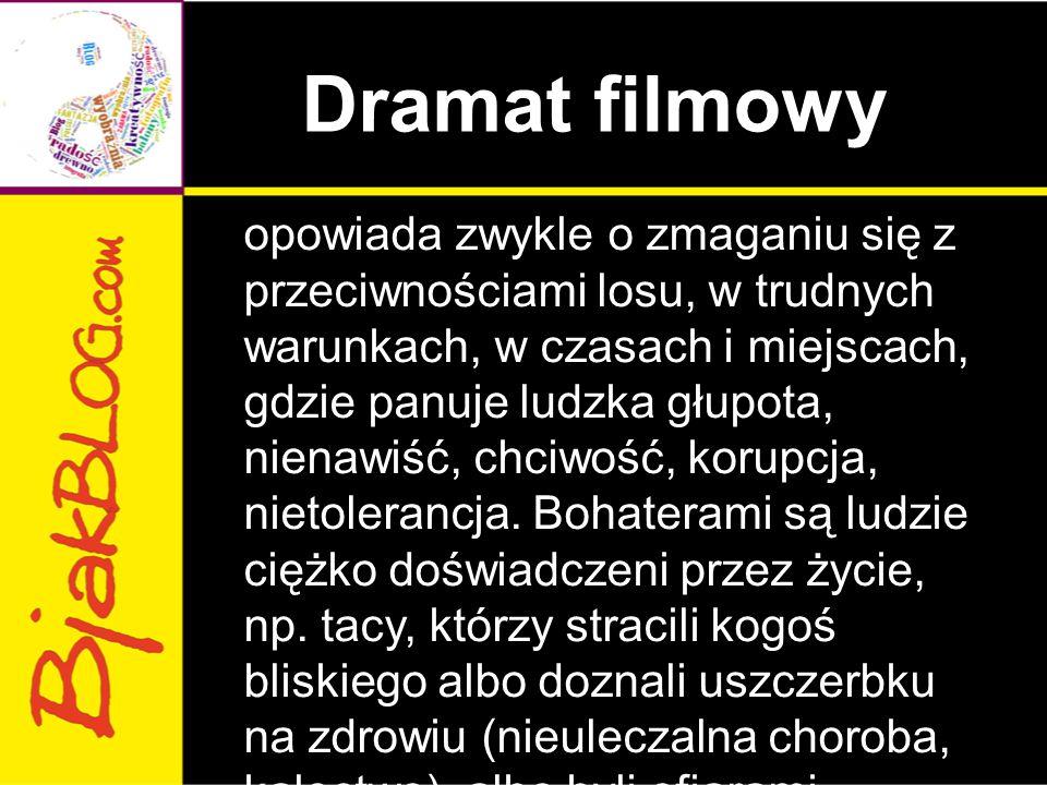 Dramat filmowy opowiada zwykle o zmaganiu się z przeciwnościami losu, w trudnych warunkach, w czasach i miejscach, gdzie panuje ludzka głupota, nienaw