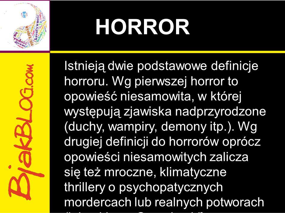 HORROR Istnieją dwie podstawowe definicje horroru. Wg pierwszej horror to opowieść niesamowita, w której występują zjawiska nadprzyrodzone (duchy, wam