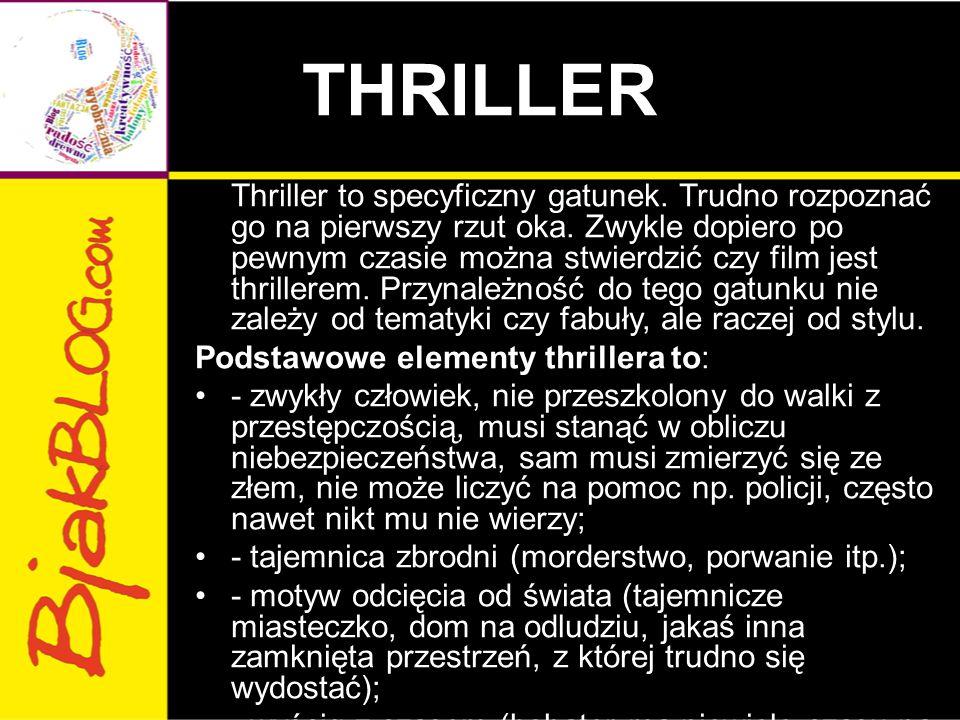 THRILLER Thriller to specyficzny gatunek. Trudno rozpoznać go na pierwszy rzut oka. Zwykle dopiero po pewnym czasie można stwierdzić czy film jest thr