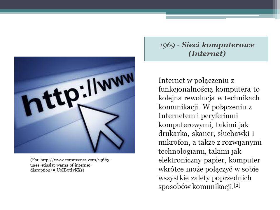 1969 - Sieci komputerowe (Internet) Internet w połączeniu z funkcjonalnością komputera to kolejna rewolucja w technikach komunikacji.