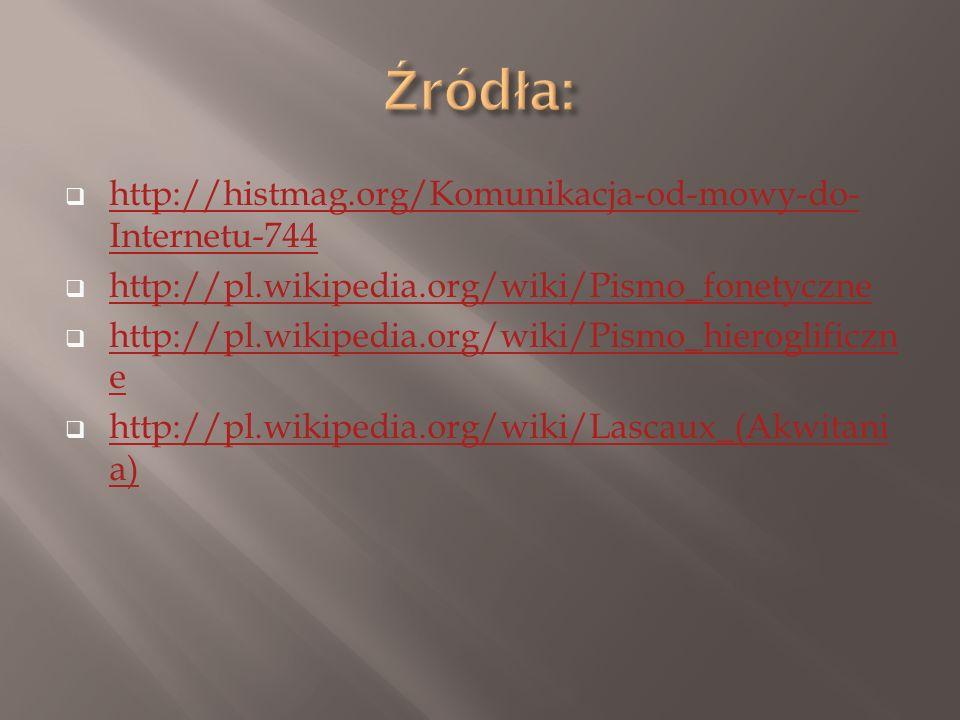  http://histmag.org/Komunikacja-od-mowy-do- Internetu-744 http://histmag.org/Komunikacja-od-mowy-do- Internetu-744  http://pl.wikipedia.org/wiki/Pis