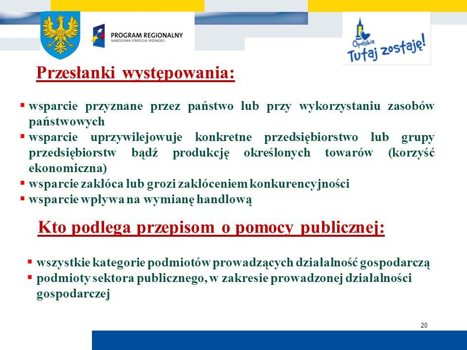 Urząd Marszałkowski Województwa Opolskiego 20 Przesłanki występowania:  wsparcie przyznane przez państwo lub przy wykorzystaniu zasobów państwowych 