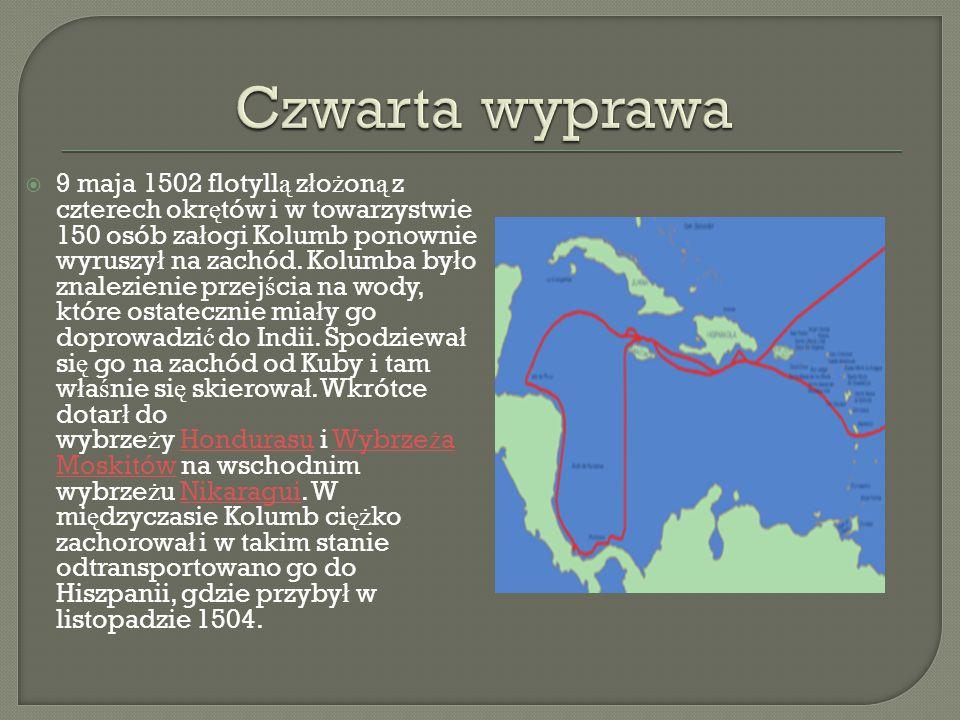  9 maja 1502 flotyll ą z ł o ż on ą z czterech okr ę tów i w towarzystwie 150 osób za ł ogi Kolumb ponownie wyruszy ł na zachód. Kolumba by ł o znale