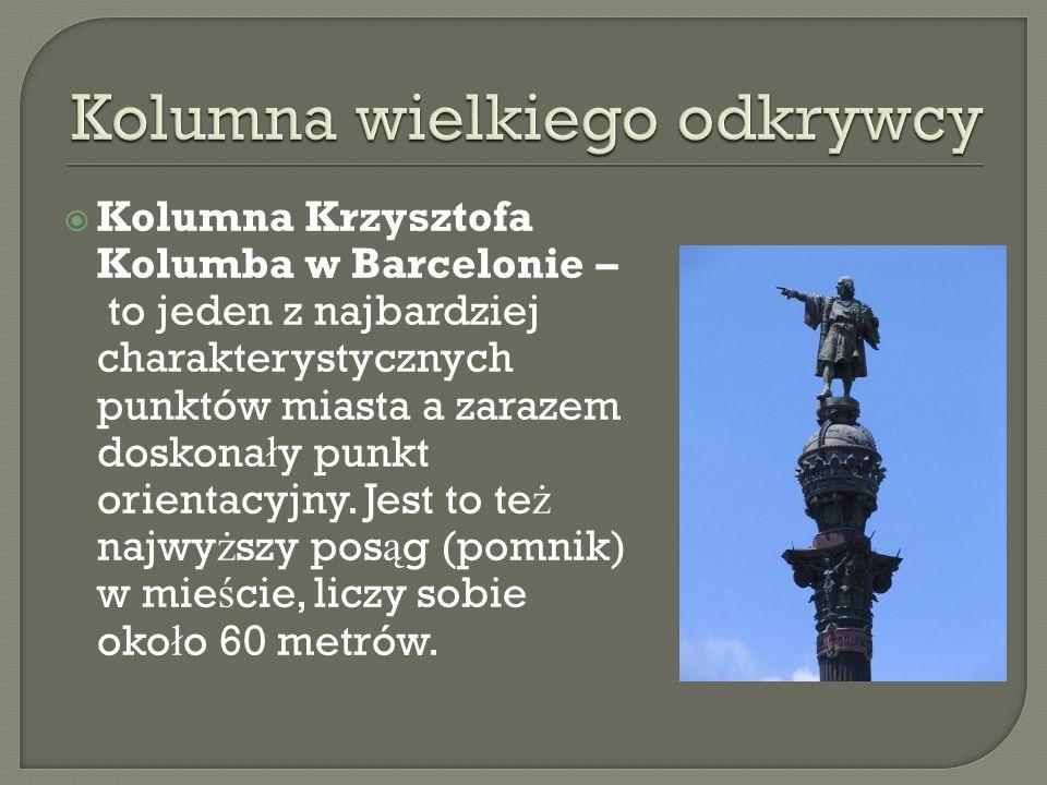  Kolumna Krzysztofa Kolumba w Barcelonie – to jeden z najbardziej charakterystycznych punktów miasta a zarazem doskona ł y punkt orientacyjny. Jest t