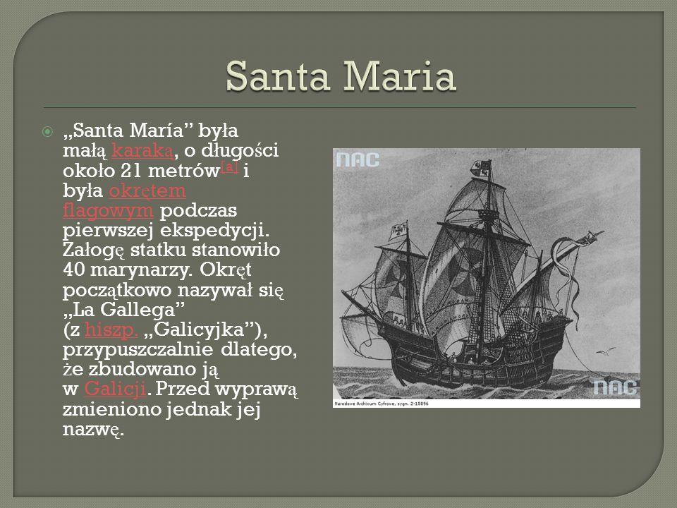 """ """"Santa María"""" by ł a ma łą karak ą, o d ł ugo ś ci oko ł o 21 metrów [a] i by ł a okr ę tem flagowym podczas pierwszej ekspedycji. Za ł og ę statku"""