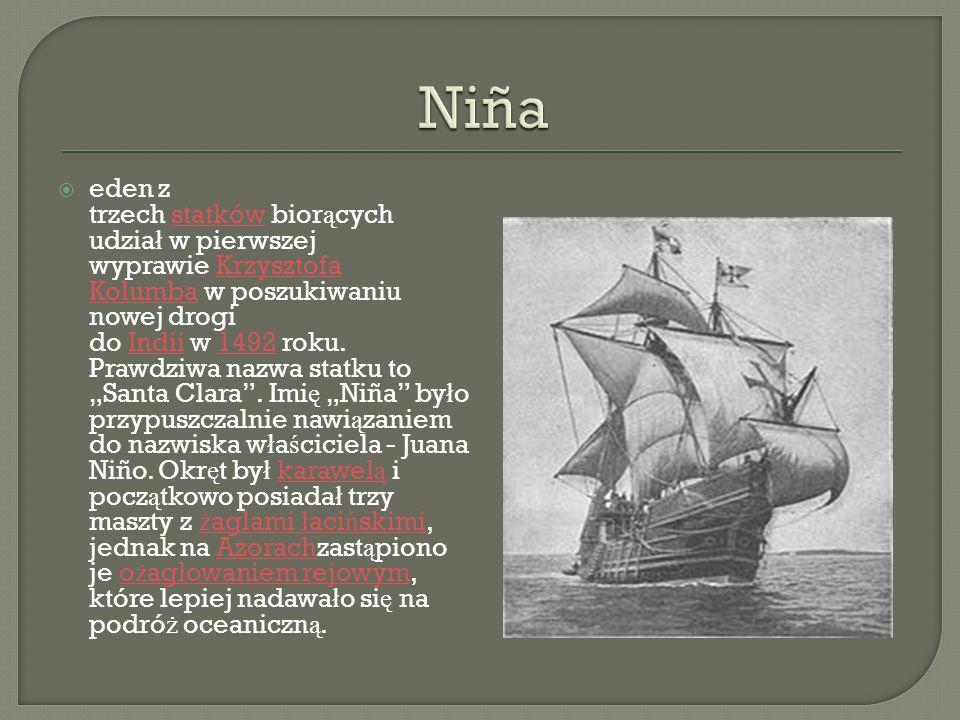 eden z trzech statków bior ą cych udzia ł w pierwszej wyprawie Krzysztofa Kolumba w poszukiwaniu nowej drogi do Indii w 1492 roku. Prawdziwa nazwa s