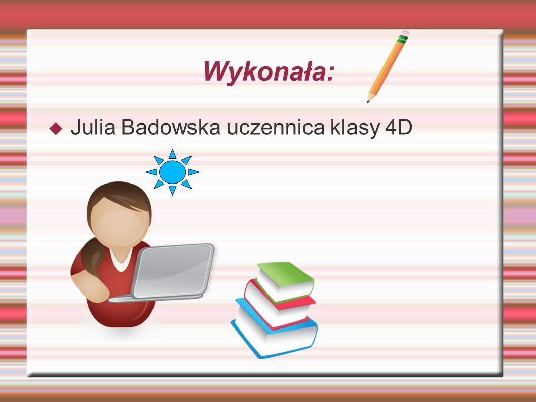 Wykonała:  Julia Badowska uczennica klasy 4D