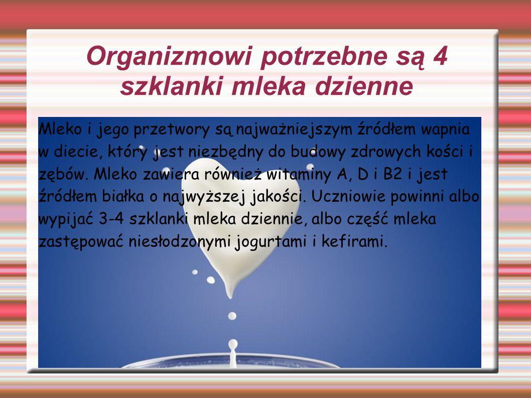 Organizmowi potrzebne są 4 szklanki mleka dzienne Mleko i jego przetwory są najważniejszym źródłem wapnia w diecie, który jest niezbędny do budowy zdr