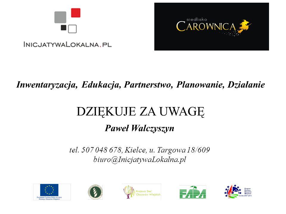 Paweł Walczyszyn tel. 507 048 678, Kielce, u. Targowa 18/609 biuro@InicjatywaLokalna.pl Inwentaryzacja, Edukacja, Partnerstwo, Planowanie, Działanie D