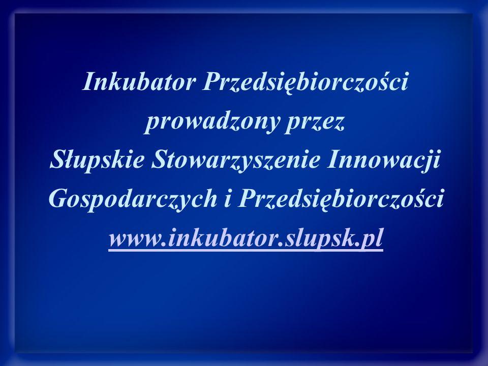 Inkubator Przedsiębiorczości prowadzony przez Słupskie Stowarzyszenie Innowacji Gospodarczych i Przedsiębiorczości www.inkubator.slupsk.pl