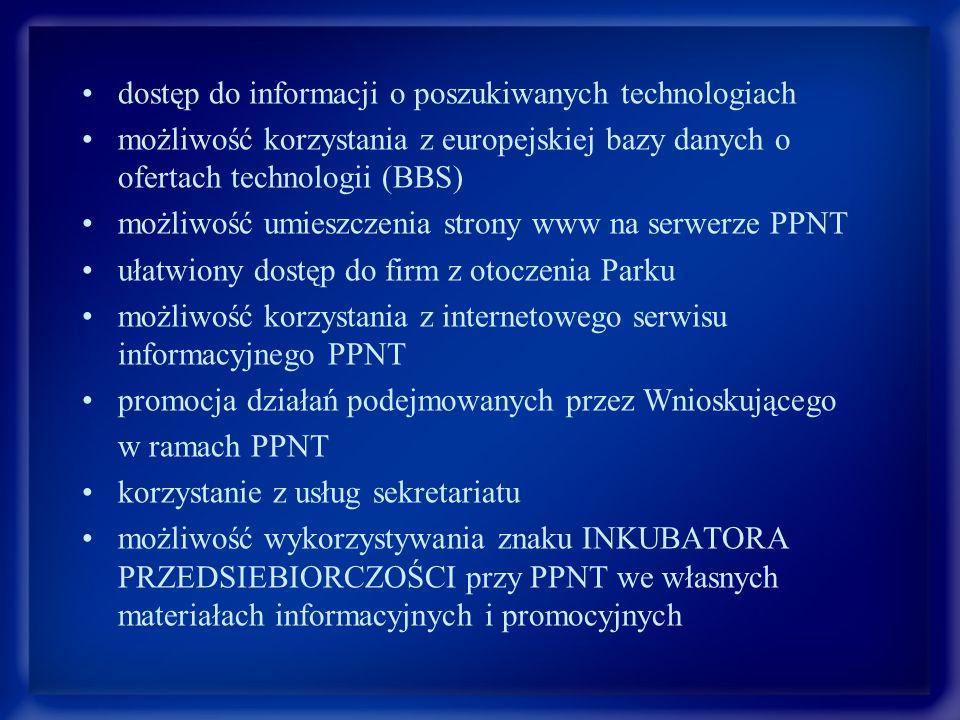 dostęp do informacji o poszukiwanych technologiach możliwość korzystania z europejskiej bazy danych o ofertach technologii (BBS) możliwość umieszczenia strony www na serwerze PPNT ułatwiony dostęp do firm z otoczenia Parku możliwość korzystania z internetowego serwisu informacyjnego PPNT promocja działań podejmowanych przez Wnioskującego w ramach PPNT korzystanie z usług sekretariatu możliwość wykorzystywania znaku INKUBATORA PRZEDSIEBIORCZOŚCI przy PPNT we własnych materiałach informacyjnych i promocyjnych