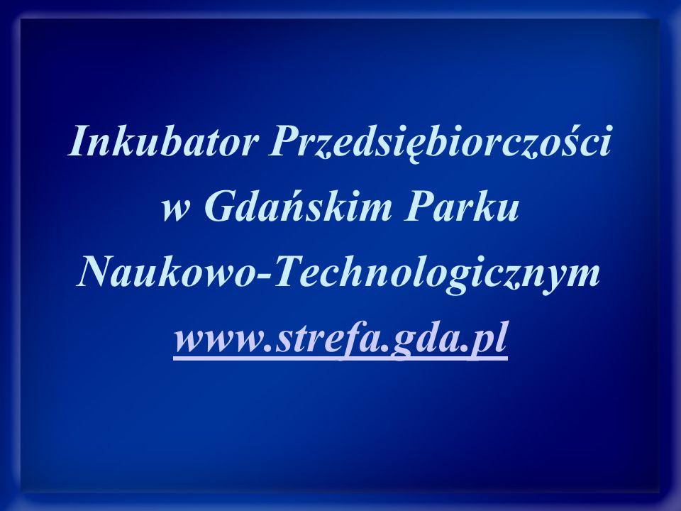 Inkubator Przedsiębiorczości w Gdańskim Parku Naukowo-Technologicznym www.strefa.gda.pl