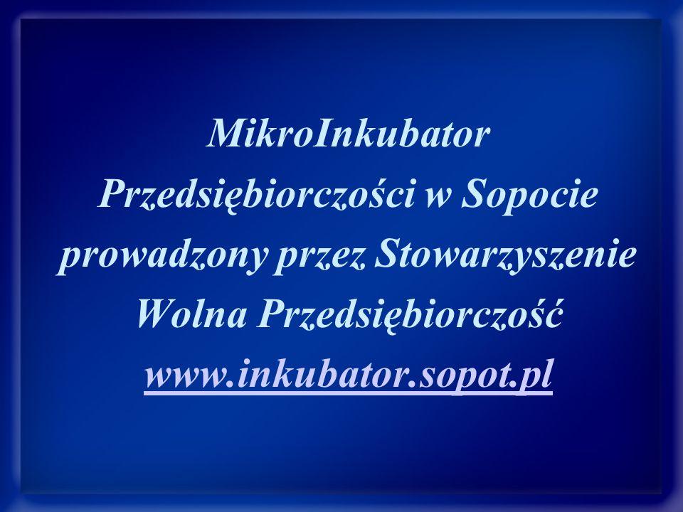 MikroInkubator Przedsiębiorczości w Sopocie prowadzony przez Stowarzyszenie Wolna Przedsiębiorczość www.inkubator.sopot.pl