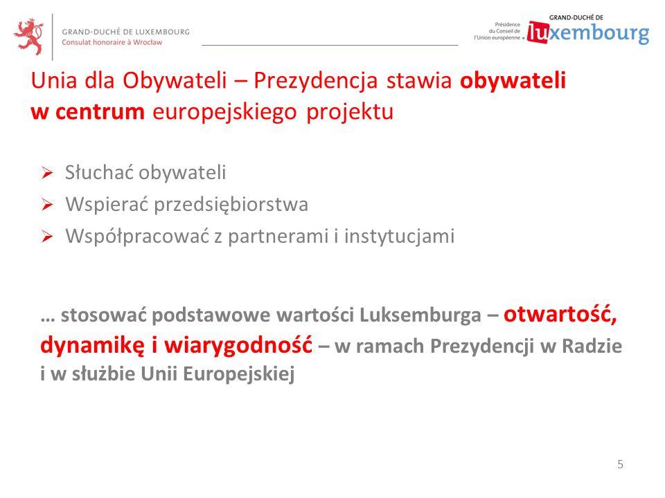  Słuchać obywateli  Wspierać przedsiębiorstwa  Współpracować z partnerami i instytucjami … stosować podstawowe wartości Luksemburga – otwartość, dy
