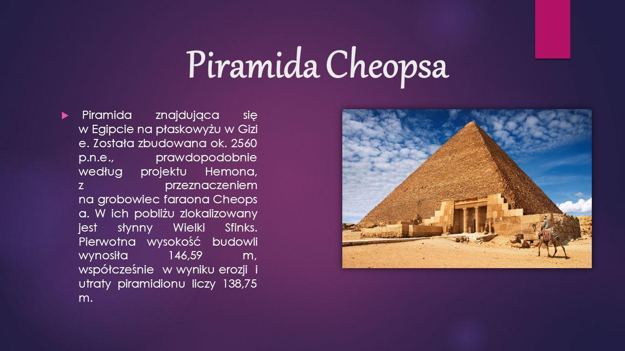 Piramida Cheopsa  Piramida znajdująca się w Egipcie na płaskowyżu w Gizi e.
