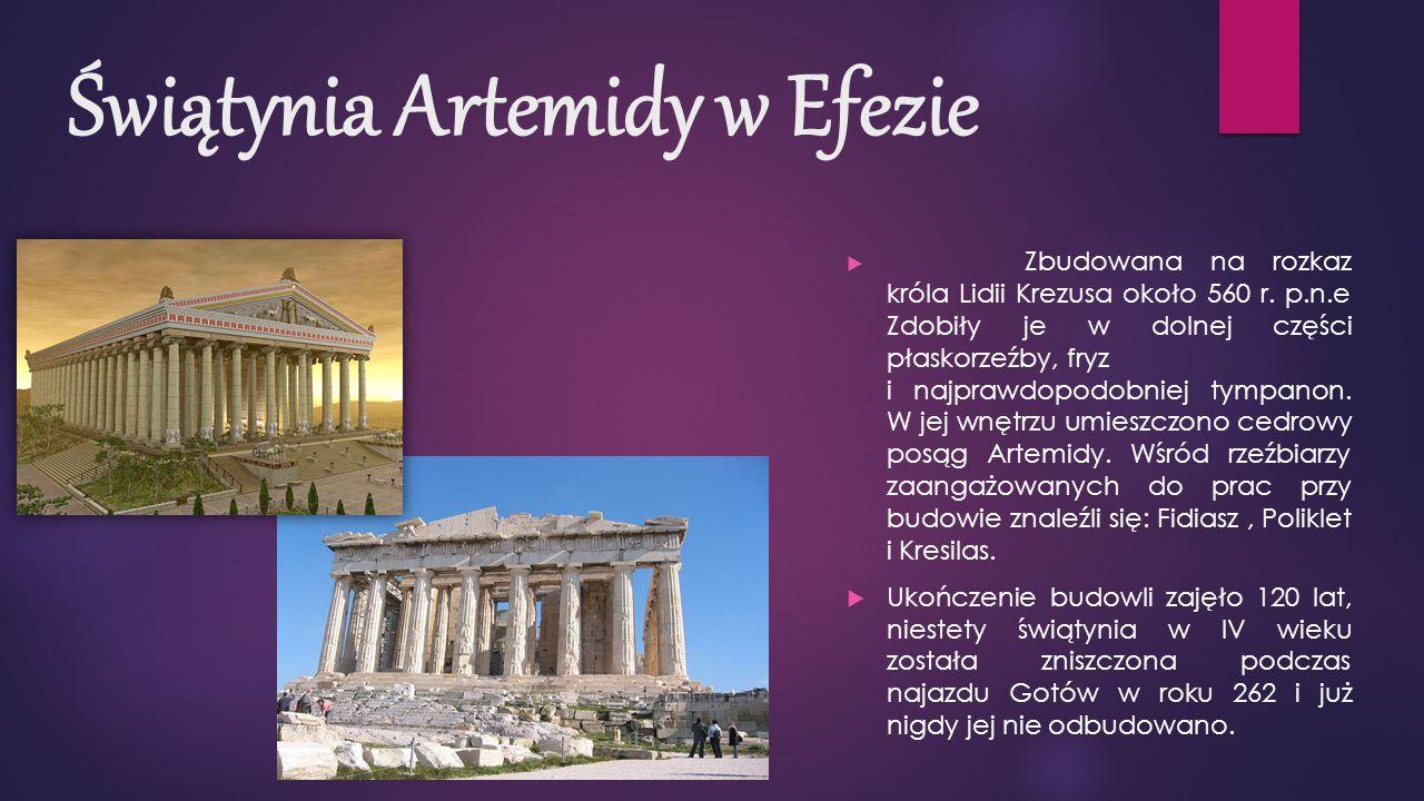 Świątynia Artemidy w Efezie  Zbudowana na rozkaz króla Lidii Krezusa około 560 r.