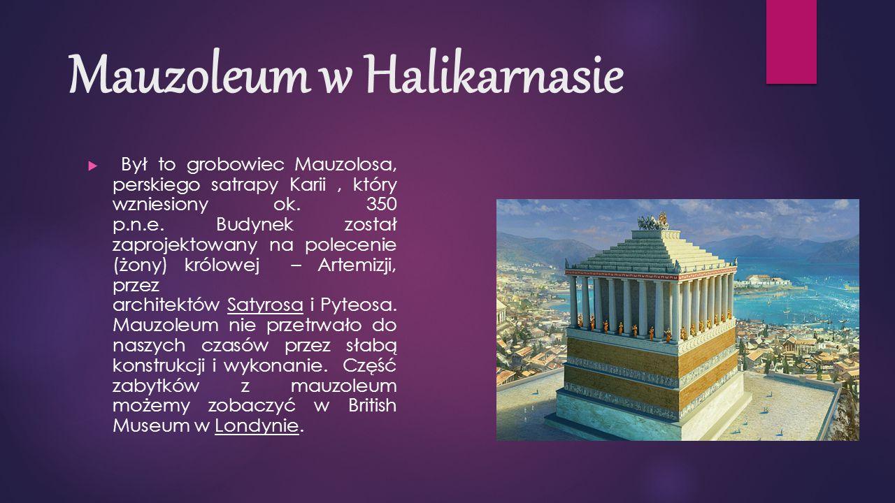 Mauzoleum w Halikarnasie  Był to grobowiec Mauzolosa, perskiego satrapy Karii, który wzniesiony ok.