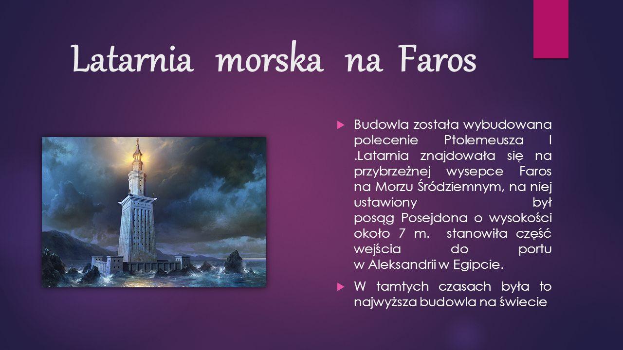 Latarnia morska na Faros  Budowla została wybudowana polecenie Ptolemeusza I.Latarnia znajdowała się na przybrzeżnej wysepce Faros na Morzu Śródziemnym, na niej ustawiony był posąg Posejdona o wysokości około 7 m.
