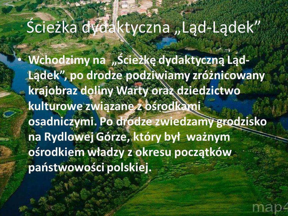 """Ścieżka dydaktyczna """"Ląd-Lądek"""" Wchodzimy na """"Ścieżkę dydaktyczną Ląd- Lądek"""", po drodze podziwiamy zróżnicowany krajobraz doliny Warty oraz dziedzict"""