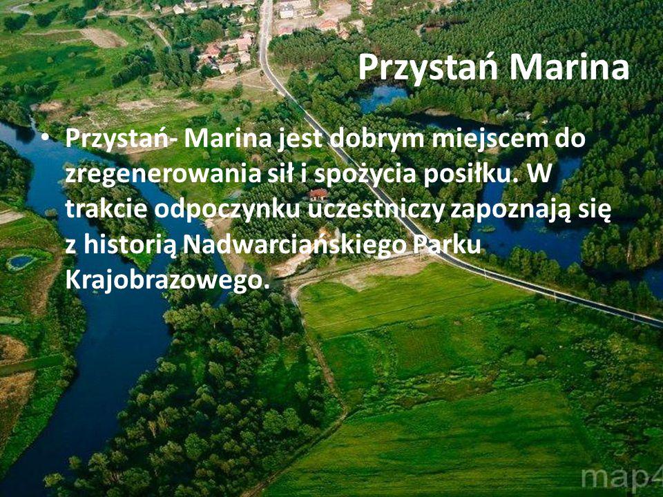 Przystań- Marina jest dobrym miejscem do zregenerowania sił i spożycia posiłku. W trakcie odpoczynku uczestniczy zapoznają się z historią Nadwarciańsk