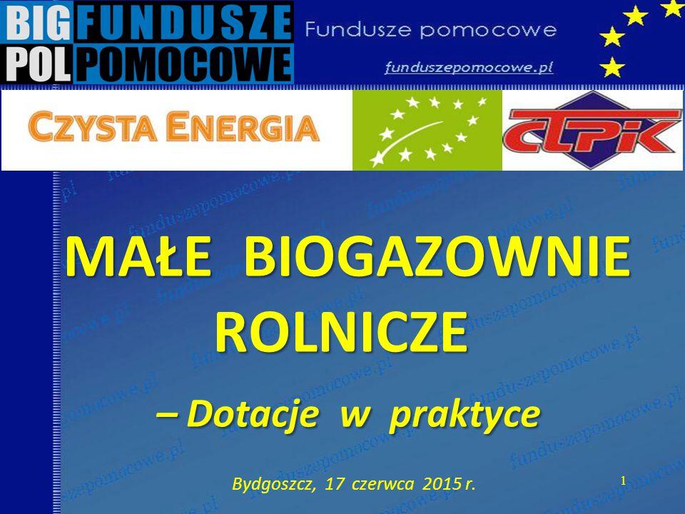 MAŁE BIOGAZOWNIE ROLNICZE – Dotacje w praktyce MAŁE BIOGAZOWNIE ROLNICZE – Dotacje w praktyce Bydgoszcz, 17 czerwca 2015 r.