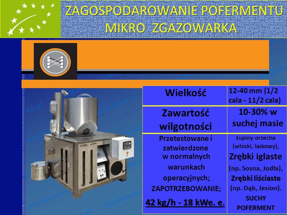 ZAGOSPODAROWANIE POFERMENTU MIKRO ZGAZOWARKA ZAGOSPODAROWANIE POFERMENTU MIKRO ZGAZOWARKA Fffffffff 30 Wielkość 12-40 mm (1/2 cala - 11/2 cala) Zawartość wilgotności 10-30% w suchej masie Przetestowane i zatwierdzone w normalnych warunkach operacyjnych; ZAPOTRZEBOWANIE; 42 kg/h - 18 kWe.