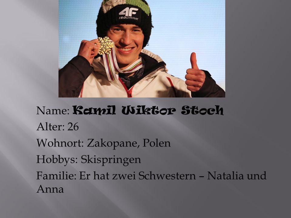 Name: Kamil Wiktor Stoch Alter: 26 Wohnort: Zakopane, Polen Hobbys: Skispringen Familie: Er hat zwei Schwestern – Natalia und Anna
