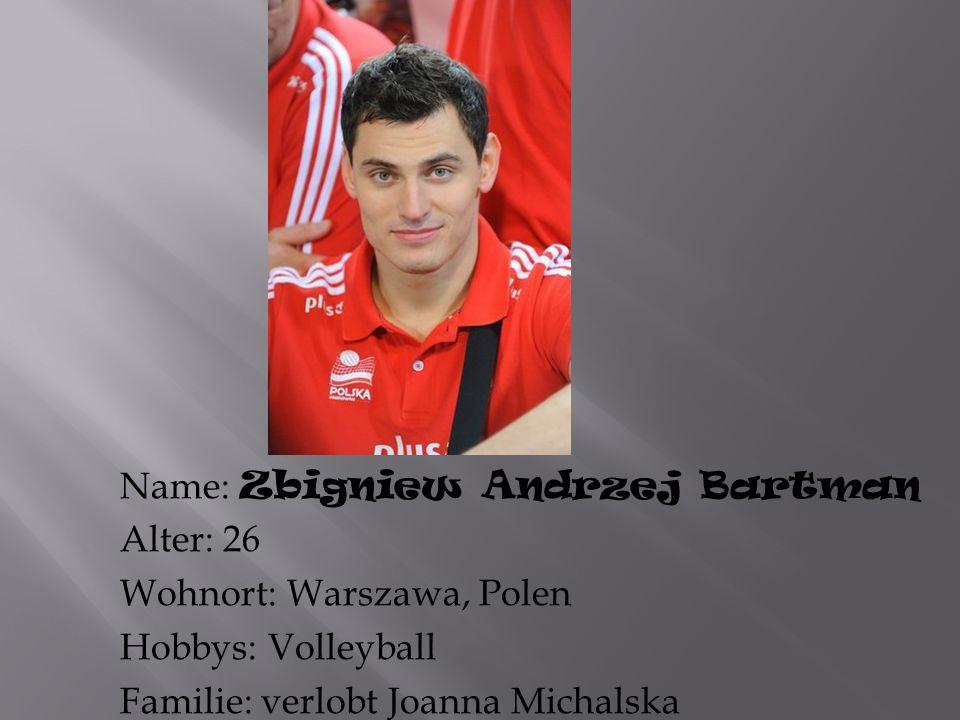 Name: Zbigniew Andrzej Bartman Alter: 26 Wohnort: Warszawa, Polen Hobbys: Volleyball Familie: verlobt Joanna Michalska