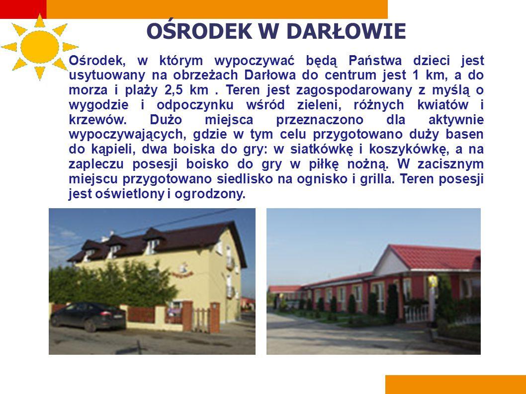 OŚRODEK W DARŁOWIE Ośrodek, w którym wypoczywać będą Państwa dzieci jest usytuowany na obrzeżach Darłowa do centrum jest 1 km, a do morza i plaży 2,5 km.