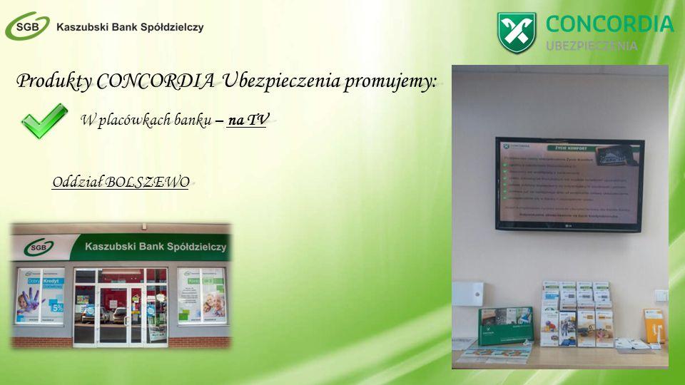 Produkty CONCORDIA Ubezpieczenia promujemy: W placówkach banku – na TV Oddział BOLSZEWO