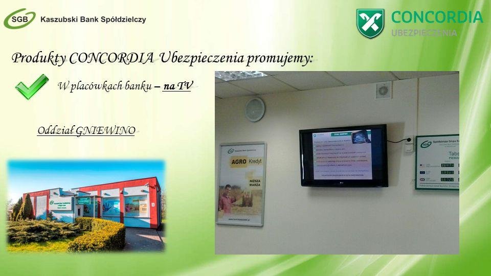 Produkty CONCORDIA Ubezpieczenia promujemy: W placówkach banku – na TV Oddział GNIEWINO