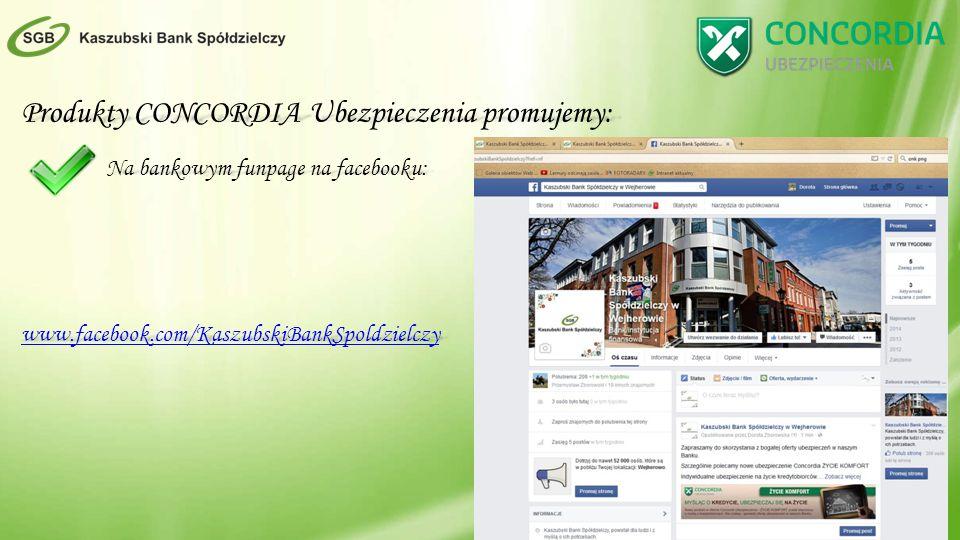 Produkty CONCORDIA Ubezpieczenia promujemy: Na bankowym funpage na facebooku: www.facebook.com/KaszubskiBankSpoldzielczy