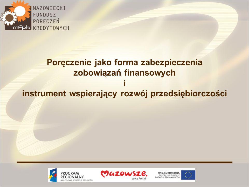 MFPK – informacje ogólne Mazowiecki Fundusz Poręczeń Kredytowych Sp.