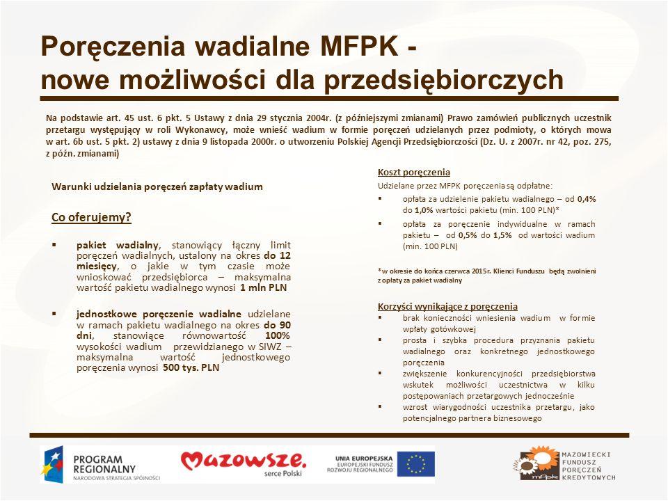 Poręczenia wadialne MFPK - nowe możliwości dla przedsiębiorczych Warunki udzielania poręczeń zapłaty wadium Co oferujemy.