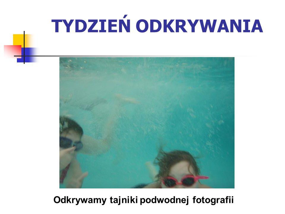TYDZIEŃ ODKRYWANIA Odkrywamy tajniki podwodnej fotografii