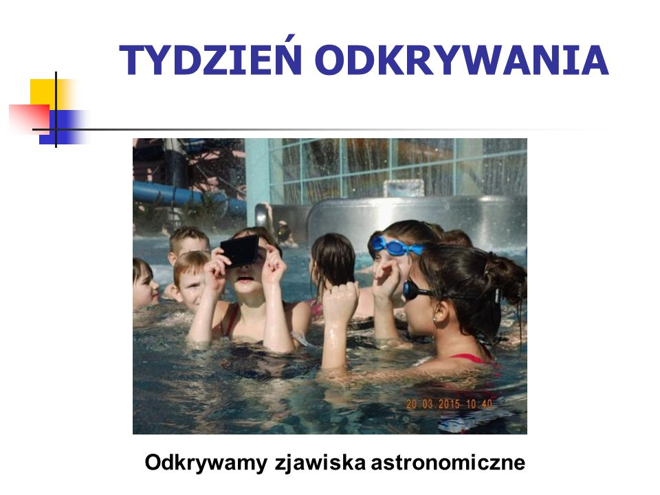 TYDZIEŃ ODKRYWANIA Odkrywamy zjawiska astronomiczne