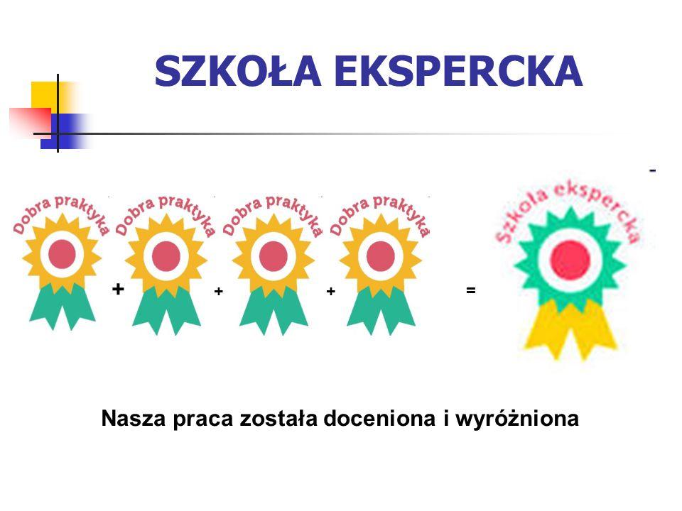 SZKOŁA EKSPERCKA + ++= Nasza praca została doceniona i wyróżniona