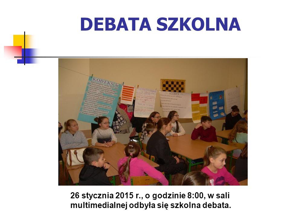 DEBATA SZKOLNA 26 stycznia 2015 r., o godzinie 8:00, w sali multimedialnej odbyła się szkolna debata.