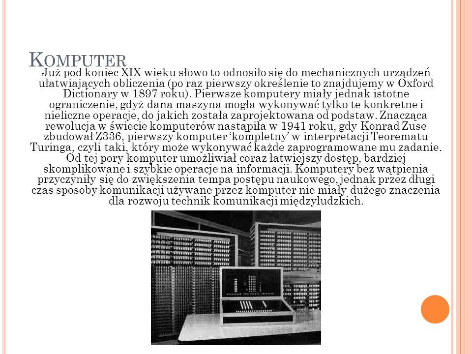K OMPUTER Już pod koniec XIX wieku słowo to odnosiło się do mechanicznych urządzeń ułatwiających obliczenia (po raz pierwszy określenie to znajdujemy