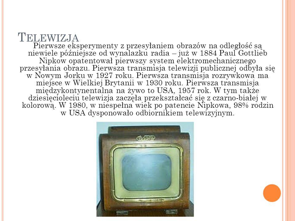 T ELEWIZJA Pierwsze eksperymenty z przesyłaniem obrazów na odległość są niewiele późniejsze od wynalazku radia – już w 1884 Paul Gottlieb Nipkow opate