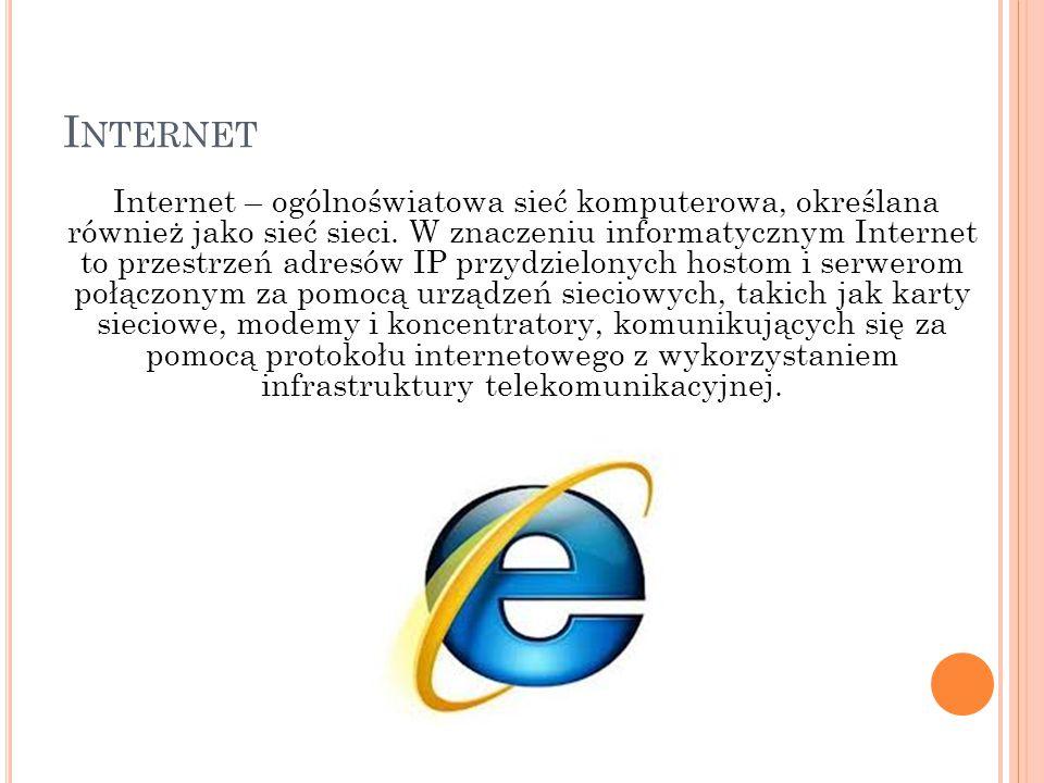 I NTERNET Internet – ogólnoświatowa sieć komputerowa, określana również jako sieć sieci. W znaczeniu informatycznym Internet to przestrzeń adresów IP
