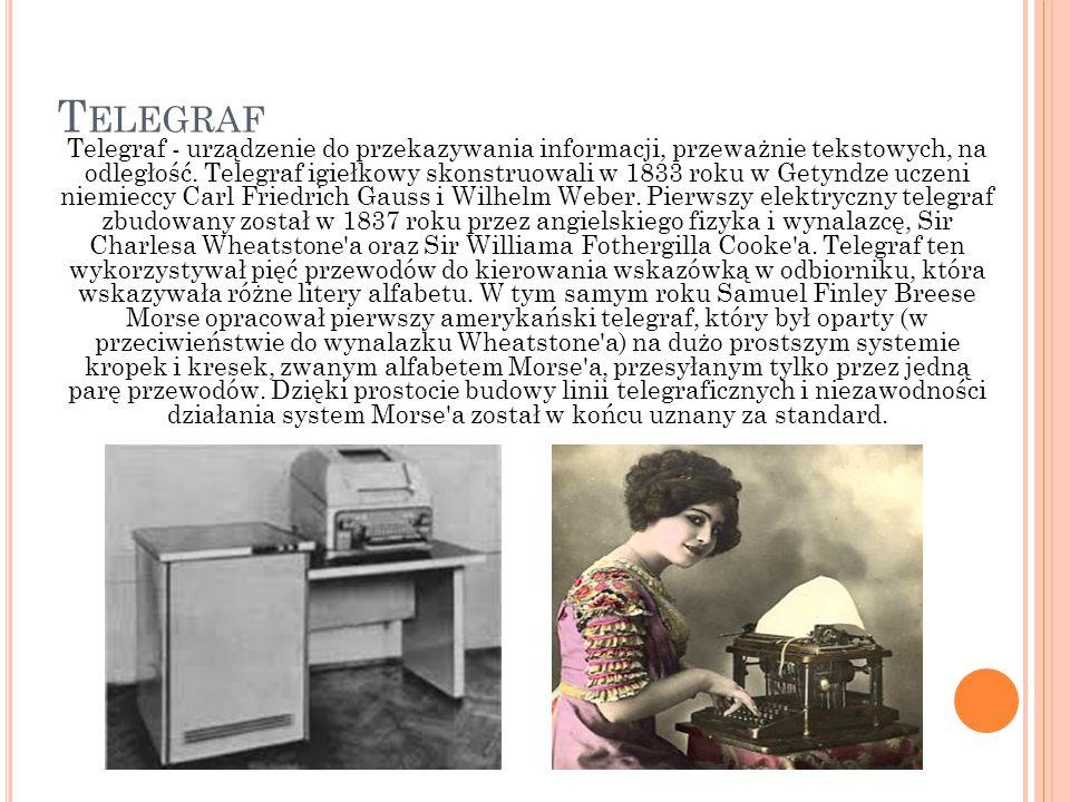 T ELEGRAF Telegraf - urządzenie do przekazywania informacji, przeważnie tekstowych, na odległość. Telegraf igiełkowy skonstruowali w 1833 roku w Getyn