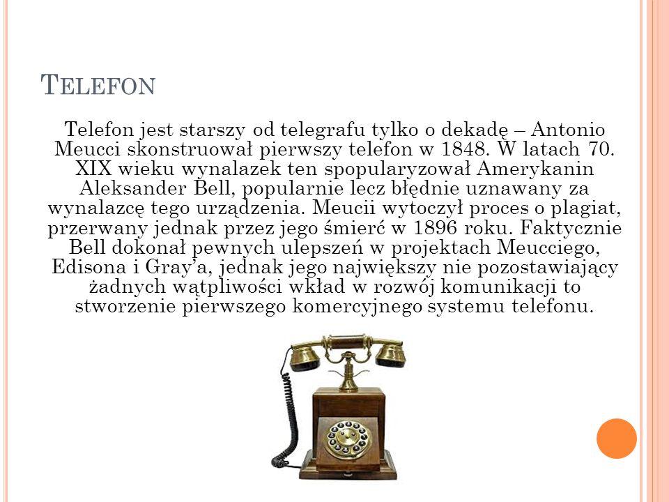 T ELEFON Telefon jest starszy od telegrafu tylko o dekadę – Antonio Meucci skonstruował pierwszy telefon w 1848. W latach 70. XIX wieku wynalazek ten