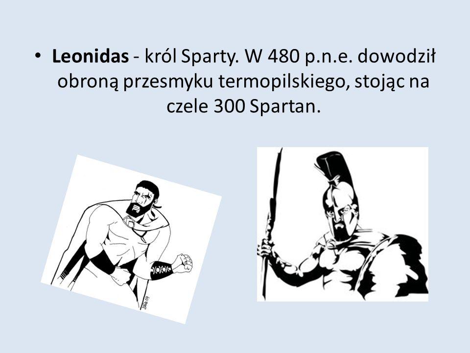 Leonidas - król Sparty. W 480 p.n.e. dowodził obroną przesmyku termopilskiego, stojąc na czele 300 Spartan.
