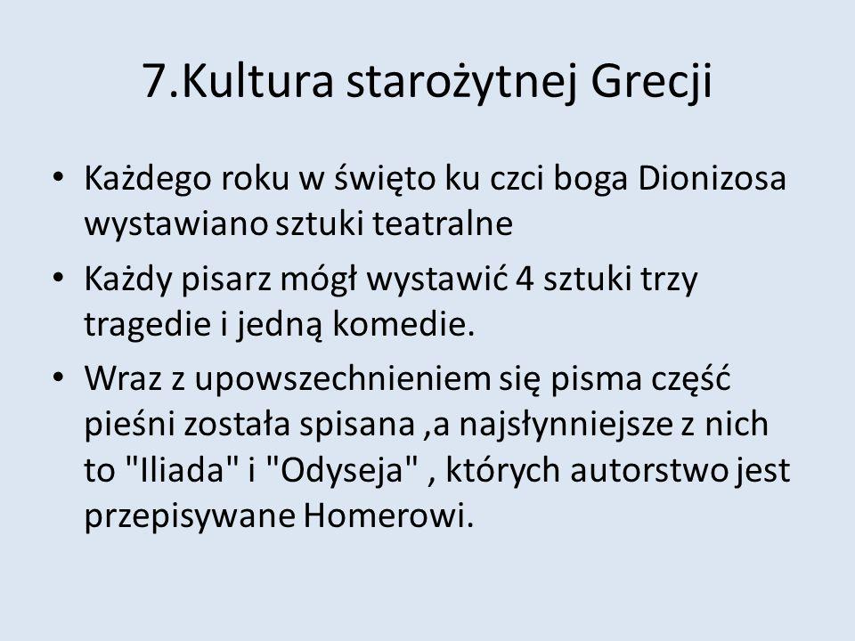 7.Kultura starożytnej Grecji Każdego roku w święto ku czci boga Dionizosa wystawiano sztuki teatralne Każdy pisarz mógł wystawić 4 sztuki trzy tragedi
