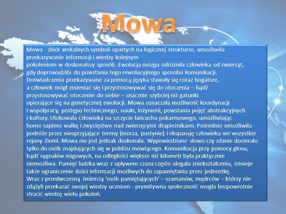 Mowa - zbiór wokalnych symboli opartych na logicznej strukturze, umożliwiła przekazywanie informacji i wiedzy kolejnym pokoleniom w doskonalszy sposób.