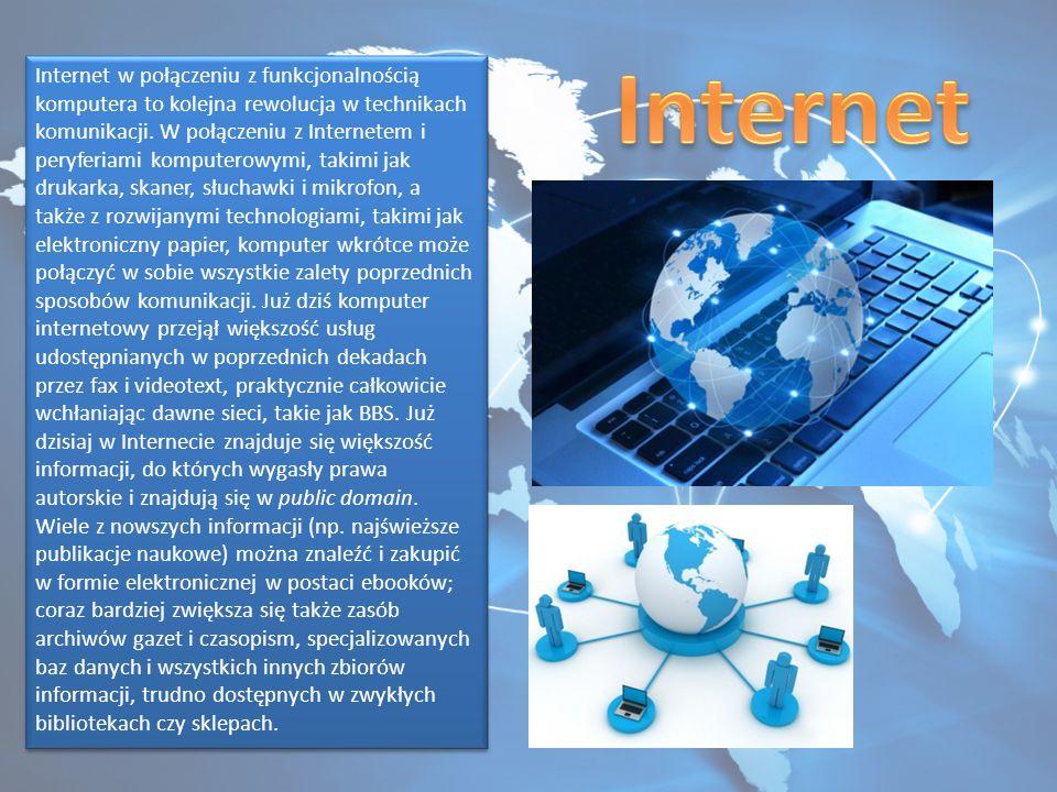 Internet w połączeniu z funkcjonalnością komputera to kolejna rewolucja w technikach komunikacji. W połączeniu z Internetem i peryferiami komputerowym