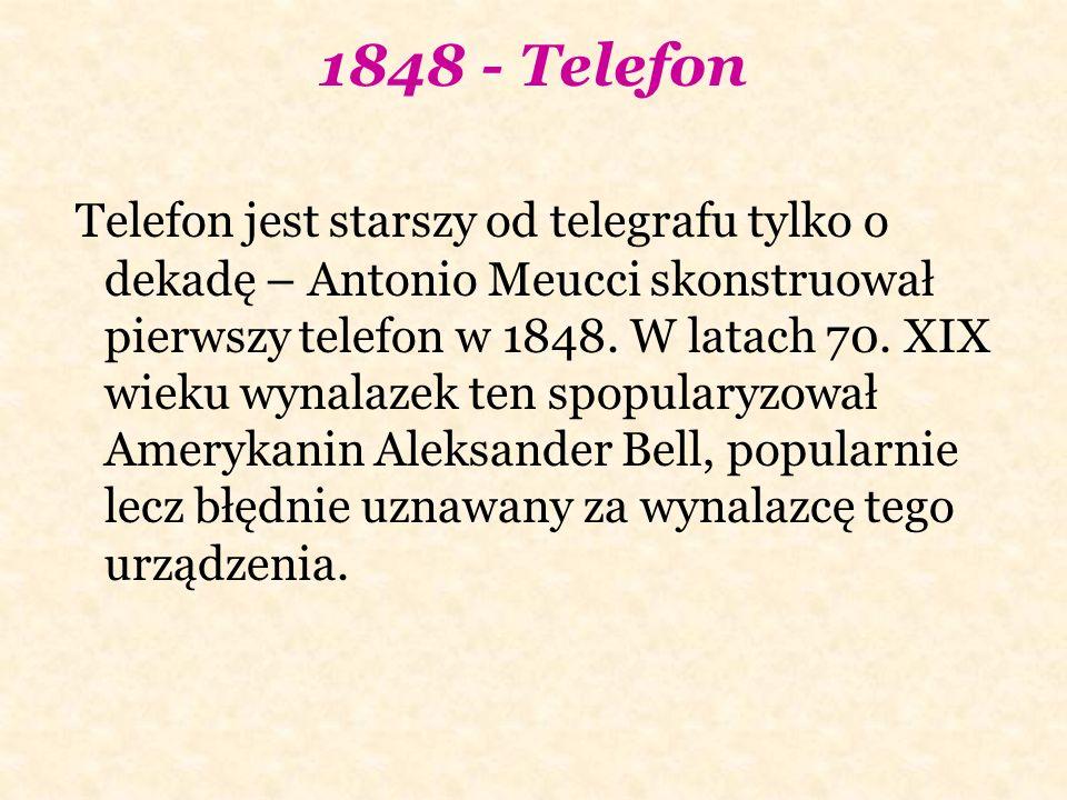 1848 - Telefon Telefon jest starszy od telegrafu tylko o dekadę – Antonio Meucci skonstruował pierwszy telefon w 1848.